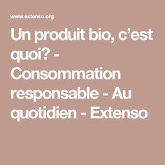 Un produit bio, c'est quoi? - Consommation responsable - Au quotidien - Extenso