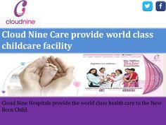 Where you get the world class health care in India Cloud Nine had the world class health environment in India. It is the best option for the maternity care in India.