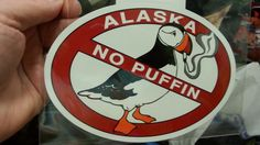 Alaska Oval NO PUFFIN sticker - New ! Unused!  Funny way to mark no smoking area   http://www.wayupinalaska.com/Stickers--Decals---Such.html