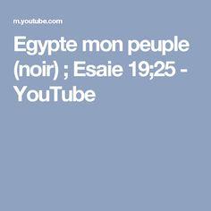 Egypte mon peuple (noir) ; Esaie 19;25 - YouTube