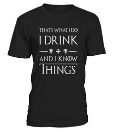 """This """"That's What I Do I Drink and I Know Things"""" shirt is a great gift for someone who loves games, beer, wine     This funny Quotes tshirt tshirts shirt shirts is a gold version for fan drinkin drinker drinking budies guys thats what i do i drink and know things great gift someone loves games, beer, whiskey, bourbon, scotch, wine, vodka, schnapps, margaritas, tequila.      TIP: If you buy 2 or more (hint: make a gift for someone or team up) you'll save quite a lot on ship..."""