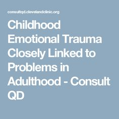 Childhood Emotional Trauma Closely Linked to Problems in Adulthood - Consult QD