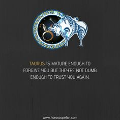 Taurus Mature, Taurus Personaltiy, Taurus Traits, Taurus Facts, Taurus Quotes, Taurus Lover