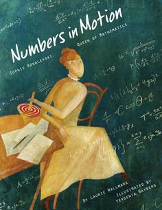 Read Book Numbers in Motion: Sophie Kowalevski, Queen of Mathematics Author Laurie Wallmark and Yevgenia Nayberg Boxer, The Blue Planet, Trade Books, Math Books, Science Books, Kids Writing, Friends Show, Women In History, S Pic