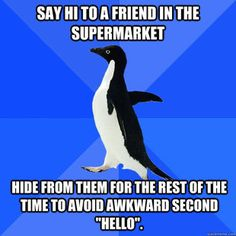 Socially Awkward Penguin on seeing people at the store