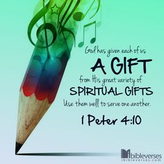 "1 Peter 4:10 - ""God has given each of us a gift from His great variety of spiritual gifts. Use them well to serve one another."""