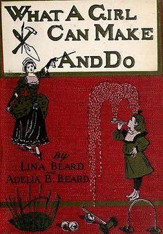 Lina and Adelia B. Beard. What a Girl can Make and Do. 1906. (book cover)
