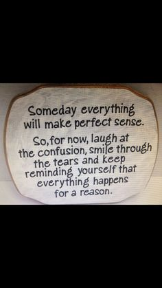 """Optimism   Quote  """"Someday everything will perfect sense.  So, for now, laugh at the confusion, smile through the tears and keep reminding yourself that everything happens for a reason"""" #Optimisim #Quote"""