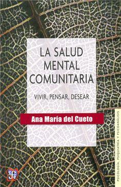 La salud mental comunitaria : vivir, pensar, desear / Ana María del Cueto
