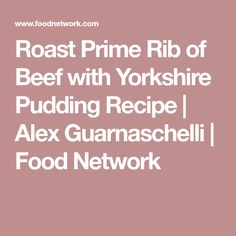 Roast Prime Rib of Beef with Yorkshire Pudding Recipe | Alex Guarnaschelli | Food Network
