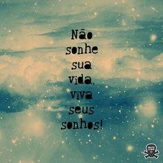 """""""Não sonhe sua vida. Viva seus sonhos!"""" #Frases"""