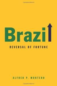 Brazil : reversal of fortune / Alfred P. Montero. -- Cambridge ;  Malden :  Polity,  2014.