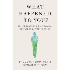 What Happened To You? - By Oprah Winfrey & Bruce D Perry (Hardcover) : Target Book Club Books, Good Books, The Book, Oprah Winfrey, Trauma, Understanding People, Beat Diabetes, What Happened To Us, Bad Influence