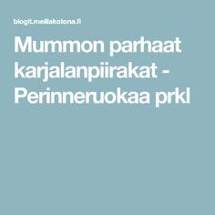 Mummon parhaat karjalanpiirakat - Perinneruokaa prkl