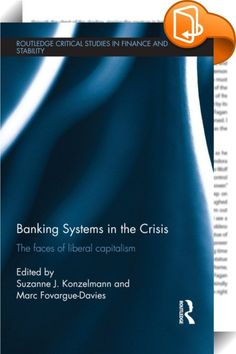 Banking Systems in the Crisis    ::  <P>The 2008 financial crisis has severely shaken confidence in liberal economic theory and policy. However, the sharply divergent experiences of the six Anglo-Saxon 'liberal market economies' (LMEs) suggest that the reality is not so simple. This book traces the evolution of liberal capitalism, from its rebirth amidst the challenges of the 1970s to its role in the genesis of the 2008 crisis – and debates the assumptions underpinning the liberal capi...