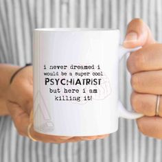 Psychiatrist Birthday Gift I Never Dreamed Would Be A Super Cool Funny Coffee Mug Doctor Graduation For Him MU434