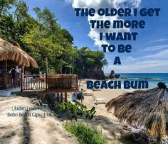The older I get the more I want to be a beach bum.