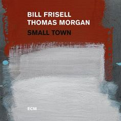 Bill Frisell and Thomas Morgan - Small Town 180g Vinyl 2LP June 2 2017 Pre-order