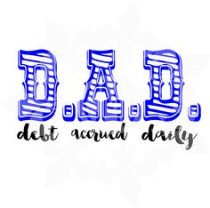 DAD debt accrued daily svg,  dxf, eps, & png cutting file by CutMyLagniappe on Etsy