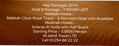 #Hajj Packages 2014 - Gold B Package - 7 ROOM LEFT  Tour Details :-  #Makkah Hotels :-  Makkah Clock Royal Tower - A Fairmont Hotel with Breakfast   #Madinah Hotels :-  Sofaraa Al Huda with Half Board   Starting Price :- £3695/Person