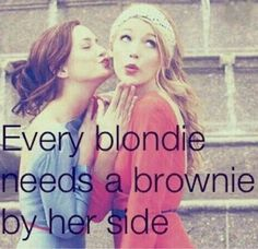 Every Blonde needs A Brunette by her side