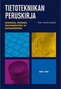 Tietotekniikan peruskirja : Windows, internet, tekstinkäsittely ja kuvankäsittely / Hannu Mäkelä (toim.)