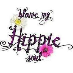 ☯☮ॐ American Hippie Bohemian Wanderlust Psychedelic ~ Quote . Blame My Hippie Soul Hippie Peace, Happy Hippie, Hippie Love, Hippie Chick, Hippie Art, Hippie Bohemian, Hippie Style, Hippie Things, Peace Sign Art