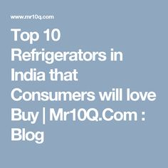 Top 10 Refrigerators in India that Consumers will love Buy   Mr10Q.Com : Blog