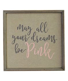 Loving this 'May All Your Dreams Be Pink' Wall Sign on #zulily! #zulilyfinds
