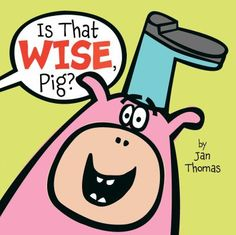 9.26.2016. Is That Wise, Pig?  by Jan Thomas.  Another instant classic storytime book.  Use this one for themes like Soup, Pigs, Farms, Silliness...or just use it 'cause you love it!