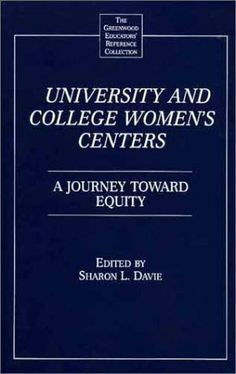 University and College Women's Centers: A Journey toward Equity (The Greenwood Educators' Reference Collection) by Sharon L. Davie.