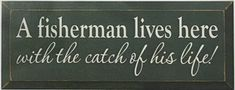 A Fisherman Lives Here With The Catch Of His Life! Wood Sign