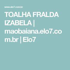 TOALHA FRALDA IZABELA   maobaiana.elo7.com.br   Elo7