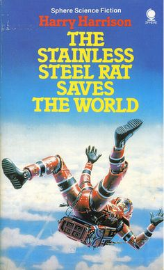 The Stainless Steel Rat Saves the World by Harry Harrison Cover art: Peter Elson. Sci Fi Novels, Sci Fi Films, Sci Fi Books, Comic Books, Best Book Covers, Book Cover Art, Harry Harrison, Sci Fi Comics, Classic Sci Fi