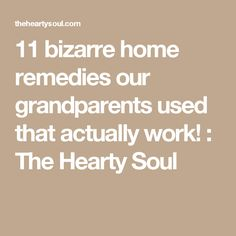 11 bizarre home remedies our grandparents used that actually work! : The Hearty Soul