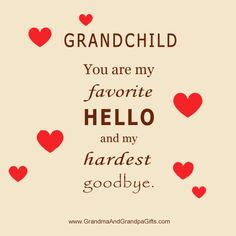 Grandchild you are my favorite hello and my hardest goodbye.