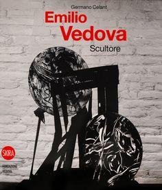 """""""Emilio Vedova, Scultore"""" di Germano Celant, Ed. Skira e Fondazione Emilio e Annabianca Vedova, 2010"""