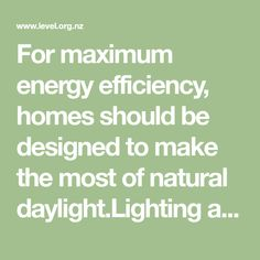 For maximum energy efficiency, homes should be designed to make the most of natural daylight.Lighting accounts for 11% of energy used in an average New Zealand home, and that percentage is projected to increase in coming years. New Zealand Houses, Led Fixtures, Residential Lighting, Energy Use, Energy Efficiency, Natural Light, Lighting Design, Homes, Light Design