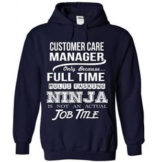 CUSTOMER CARE MANAGER Only Because Full Time Multi Tasking NINJA Is Not An Actual Job Title T Shirts, Hoodie Sweatshirts