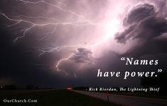 """Names have power.""  ― Rick Riordan, The Lightning Thief"