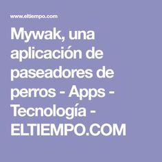 Mywak, una aplicación de paseadores de perros - Apps - Tecnología - ELTIEMPO.COM