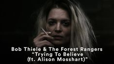 Trying To Believe-Bob Thiele & The Forest Rangers (ft. Alison Mosshart)