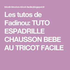 Les tutos de Fadinou: TUTO ESPADRILLE CHAUSSON BEBE AU TRICOT FACILE