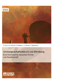 Schwangerschaftsabbruch und Abtreibung: Eine Kontroverse zwischen Kirche und Gesellschaft. GRIN: http://grin.to/CcKs7 Amazon: http://grin.to/9vWTy