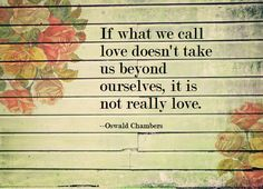 Love allows us to become ourselves. Attachment freezes us as who we think we are.