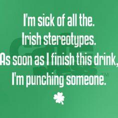 Hahaha, but more follows my Irish German background!