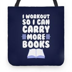 I Workout So I Can Carry More Books. The perfect tote bag for when you're lifting weights at the gym, lifting books, or doing some heavy reading! This funny book design is sure to get laughs from book lovers and gym goers alike!