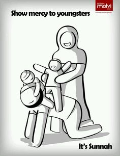 Show mercy to youngsters. Its a Sunnah! Islam