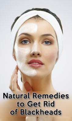 Natural Remedies to Get Rid of Blackheads http://fitering.com/natural-remedies-for-blackheads/