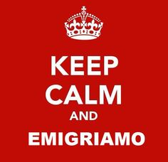 Keep calm and.... emigrate